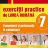 EXERCITII PRACTICE DE LIMBA ROMANA. COMPETENTA SI PERFORMANTA IN COMUNICARE. CLASA A VII-A