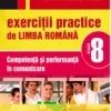 EXERCITII PRACTICE DE LIMBA ROMANA. COMPETENTA SI PERFORMANTA IN COMUNICARE. CLASA A VIII-A